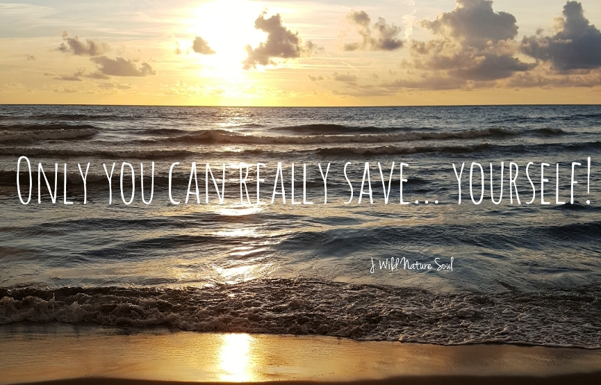 Only you can really save yourself